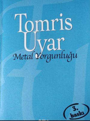 Tomris Uyar/ Metal Yorgunluğu- Hakan Kizir